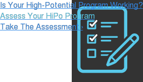 Is Your High-Potential Program Working? Assess Your HiPo Program Take The Assessment ›